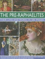 Pre-Raphaelites: Their Lives and Works in 500 Images