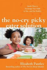 No-cry Picky Eater Solution: Gentle Ways to Encourage Your C