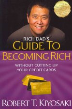 Rich Dad's Guide to Becoming Rich without Cutting Up Your Cr