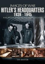 Hitler's Headquarters 1939-1945 (Images of War Series)