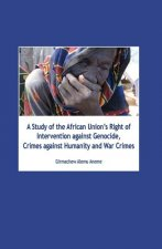Study of the African Union's Right of Intervention Against Genocide, Crimes Against Humanity and War Crimes