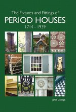 Fixtures and Fittings of Period Houses, 1714-1939: An Essent