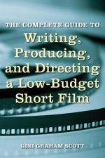 Complete Guide to Writing, Producing and Directing a Low Bud