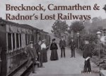 Brecknock, Carmarthen and Radnor's Lost Railways