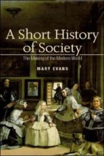 Short History of Society: The Making of the Modern World