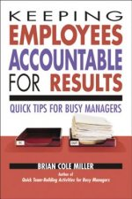Keeping Employees Accountable for Results: Quick Tips for Busy Managers - Quick Tips For Busy Managers