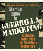 Startup Guide to Guerrilla Marketing: A Simple Battle Plan f