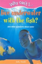 Why Can't I...Live Underwater with the Fish?