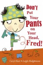 Don't Put Your Pants on Your Head, Fred!