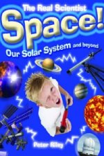 The Real Scientist: Space-Our Solar System and Beyond