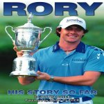 Rory McIlroy - His Story So Far
