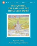 Little Grey Rabbit: Squirrel, the Hare and the Little Grey R