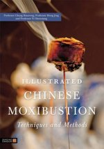 Illustrated Chinese Moxibustion Techniques and Methods