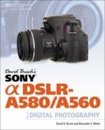 David Busch's Sony Alpha DSLR-A580/A560 Guide to Digital Photography