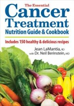 Essential Cancer Treatment Nutrition Guide and Cookbook