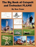 Big Book of Catapult and Trebuchet Plans!