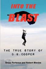 Into The Blast - The True Story of D.B. Cooper - Revised Edi