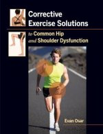 Corrective Exercise Solutions to Common Shoulder and Hip Dysfunction