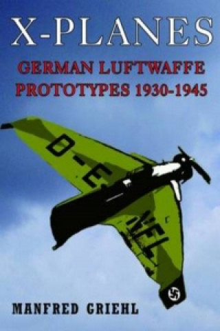 X-Planes: German Luftwaffe Prototypes 1930-1945