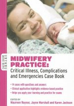 Midwifery Practice: Critical Illness, Complications and Emergencies Case Book