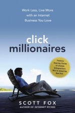 Click Millionaires: Work Less, Live More with an Internet Bu