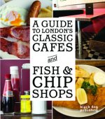 Guide to London's Classic Cafes and Fish and Chip Shops