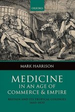 Medicine in an Age of Commerce and Empire