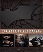 Dark Knight Manual: Tools, Weapons, Vehicles & Documents from the Batcave