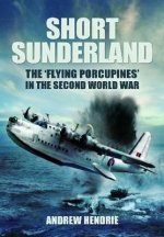 Short Sunderland: The 'Flying Porcupines' in the Second World War