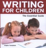 Writing for Children - The Essential Guide