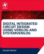 Digital Integrated Circuit Design Using Verilog and SystemVe