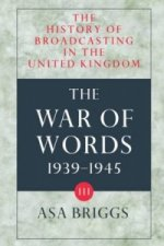 History of Broadcasting in the United Kingdom: Volume III: The War of Words