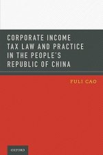 Corporate Income Tax Law and Practice in the People's Republic of China