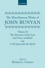 Miscellaneous Works of John Bunyan: Volume II: the Doctrine of the Law and Grace Unfolded; I Will Pray with the Spirit