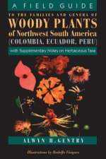 Field Guide to the Families and Genera of Woody Plants of Northwest South America (Columbia, Ecuador, Peru)