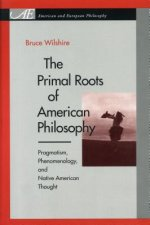 Primal Roots of American Philosophy