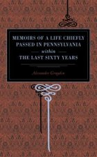 Memoirs of a Life Chiefly Passed in Pennsylvania within the Last Sixty Years