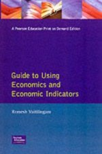 Financial Times Guide to Using Economics and Economic Indicators