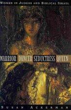 Warrior, Dancer, Seductress, Queen