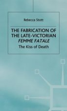 Fabrication of the Late Victorian Femme Fatale