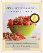 Mrs. Wheelbarrow's Practical Pantry - Recipes and Techniques for Year-Round Preserving