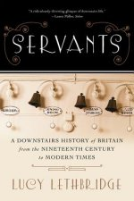 Servants - A Downstairs History of Britain from the Nineteenth Century to Modern Times