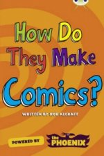 Bug Club Blue A/4B (KS2) How Do They Make ... Comics