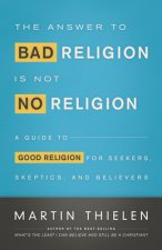 Answer to Bad Religion is Not No Religion