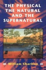 Physical, the Natural and the Supernatural