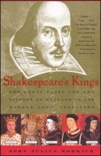 Shakespeare's Kings: The Great Plays and the History of England in the Middle Ages 1337-1485