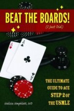 Beat the Boards! (I Just Did): The Ultimate Guide to Ace Step 2 of the USMLE