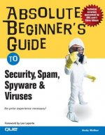 Absolute Beginner's Guide to Security, Spam, Spyware and Viruses