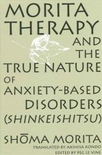 Morita Therapy and the True Nature of Anxiety-based Disorders (Shinkeishitsu)