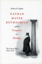 Nathan Mayer Rothschild and the Creation of a Dynasty